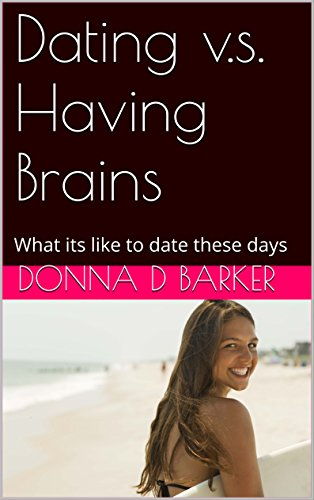 Dating v.s. Having Brains: What its like to date these days (English Edition)