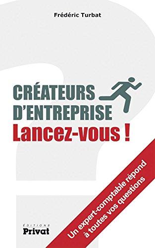 Créateurs d'entreprise, lancez-vous!: Un expert-comptable répond à toutes vos questions (ARGUMENTS) par Frédéric Turbat