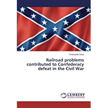 Railroad problems contributed to Confederacy defeat in the Civil War