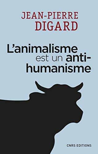 L'animalisme est un anti-humanisme / Jean-Pierre Digard |