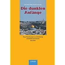 Die dunklen Anfänge: Neue Forschungen zur Entstehung und frühen Geschichte des Islam (INÂRAH)