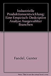 Industrielle Produktionsentwicklung: Eine empirisch-deskriptive Analyse ausgewählter Branchen