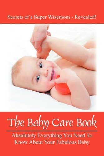 The Baby Care Book: Absolutely Everything You Need to Know about Your Fabulous Baby by Pediatrists (2010-04-09)