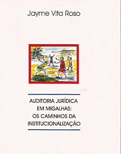 Auditoria jurídica em migalhas: os caminhos da institucionalização (Portuguese Edition) por Jayme Vita Roso