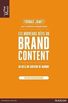 Les nouveaux défis du Brand Content: Au-delà du contenu de marque par [Jamet, Thomas]