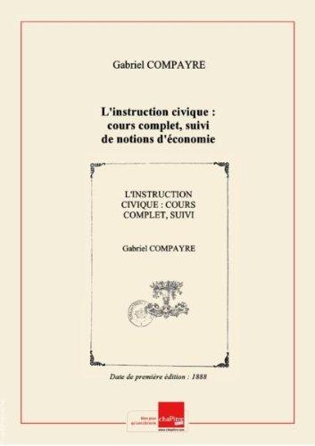 L'instruction civique : cours complet, suivi de notions d'économie politique à l'usage des écoles normales primaires... et des écoles primaires supérieures... (7e édition) / par Gabriel Compayré,... [Edition de 1888]