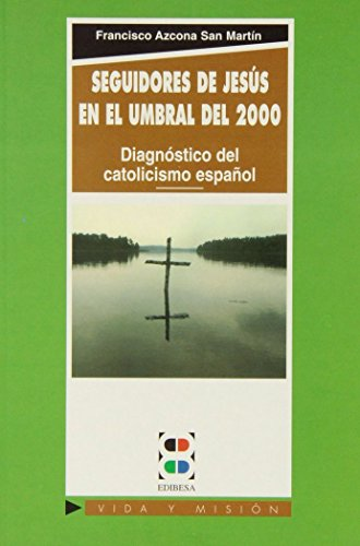 Seguidores de Jesús: En el umbral del 2000: Diagnóstico del catolicismo español (Vida y Misión)