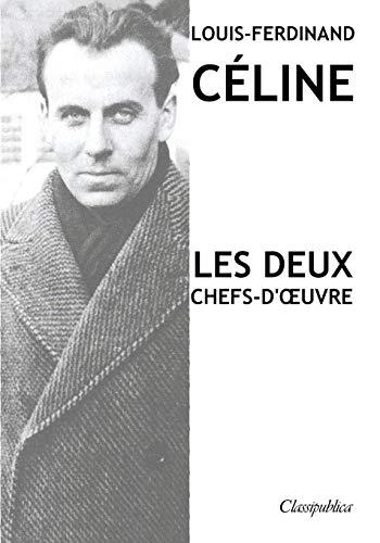 Louis-Ferdinand Céline - Les deux chefs-d'oeuvre: Voyage au bout de la nuit - Mort à crédit