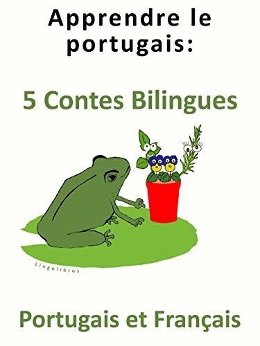 Apprendre le Portugais: 5 Contes Bilingues - Portugais et Français
