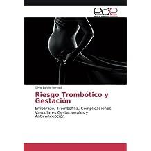 Riesgo Trombótico y Gestación: Embarazo, Trombofilia, Complicaciones Vasculares Gestacionales y Anticoncepción
