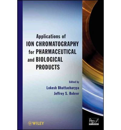 [(Applications of Ion Chromatography in the Analysis of Pharmaceutical and Biological Products)] [Author: Lokesh Bhattacharyya] published on (April, 2012)