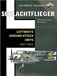 Schlachtflieger-Luftwaffe Ground Attack Aircraft 1937-1945 (Luftwaffe Colours)