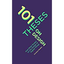 101 Theses On Design: And Other Essays On the Design of Digital Things