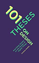 101 Theses On Design: And Other Essays On the Design of Digital Things (English Edition)