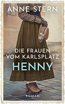 Die Frauen vom Karlsplatz - Henny (Die Lichterfelde-Trilogie 2) von [Stern, Anne]