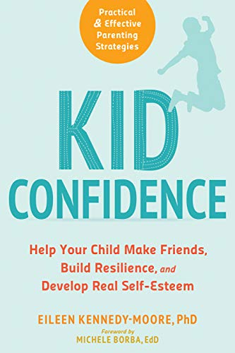 Kid Confidence: Help Your Child Make Friends, Build Resilience, and Develop Real Self-Esteem (English Edition)