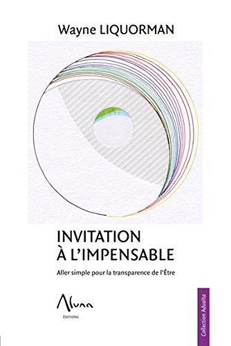 Invitation à l'impensable - Aller simple pour la transparence de l'Etre par Wayne Liquorman