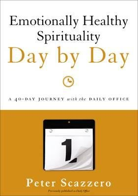 By Peter Scazzero ( Author ) [ Emotionally Healthy Spirituality Day by Day: A 40-Day Journey with the Daily Office Emotionally Healthy Spirituality By Jul-2014 Paperback