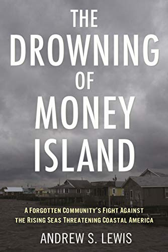 The Drowning of Money Island: A Forgotten Community's Fight Against the Rising Seas Threatening Coastal America (English Edition)