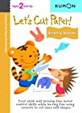Let's Cut Paper: Amazing Animals (First Steps Workbooks) (Kumon First Steps Workbooks)