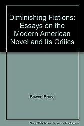 Diminishing Fictions: Essays on the Modern American Novel and Its Critics
