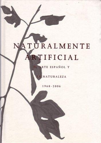 NATURALMENTE ARTIFICIAL. El arte español y la naturaleza 1968-2006. Museo de Arte Contemporáneo Esteban Vicente, Segovia, 19 septiembre - 10 diciembre 2006 (catálogo exposición)