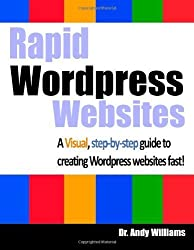 Rapid Wordpress Websites: A visual step-by-step guide to building Wordpress websites fast!: 5 (Webmaster Series) by Dr. Andy Williams (2014-05-02)