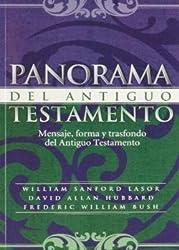 Panorama Del Antiguo Testamento: Mensaje, Forma Y Trasfondo Del Antiguo Testamento by William Sanford Lasor (1995-07-02)