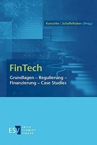 FinTech: Grundlagen - Regulierung - Finanzierung - Case Studies