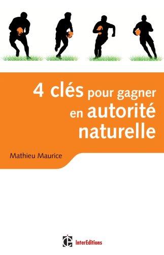 4 clés pour gagner en autorité naturelle - 2e édition - En affaires et dans la vie !