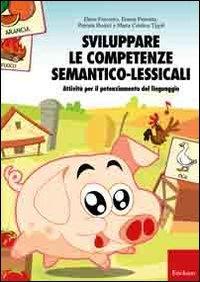 Sviluppare le competenze semantico-lessicali. Attività per il potenziamento del linguaggio