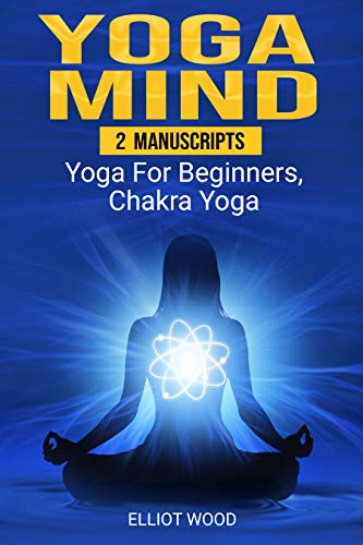 Yoga Mind: 2 Manuscripts - yoga for beginners, chakra yoga ...