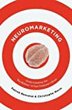 """Neuromarketing: Understanding the """"Buy Button"""" in Your Customer's Brain: Understanding the Buy Buttons in Your Customer's Brain"""
