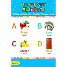 My First Dutch Alphabets Picture Book with English Translations: Bilingual Early Learning & Easy Teaching Dutch Books for Kids (Teach & Learn Basic Dutch words for Children 1)