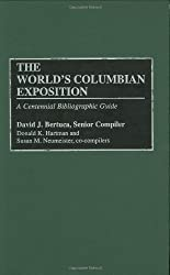 The World's Columbian Exposition: A Centennial Bibliographic Guide (Bibliographies and Indexes in American History)