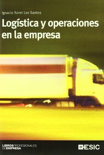 Logística y operaciones en la empresa (Libros profesionales) por Ignacio Soret Los Santos
