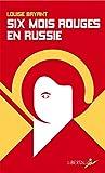 Six mois rouges en Russie - Récit d'un témoin direct en Russie avant et pendant la dictature prolétarienne (1917-1918)
