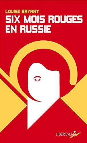 Six mois rouges en Russie : Récit d'un témoin direct en Russie avant et pendant la dictature prolétarienne (1917-1918)