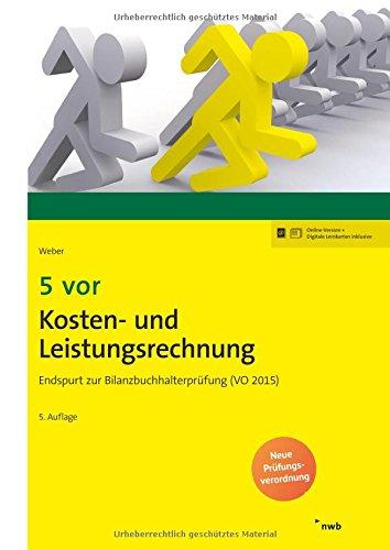 5 vor Kosten- und Leistungsrechnung: Endspurt zur Bilanzbuchhalterprüfung (VO 2015). (NWB Bilanzbuchhalter)