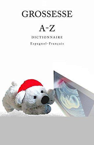 Grossesse A-Z Dictionnaire Espagnol-Francais por Edita Ciglenecki
