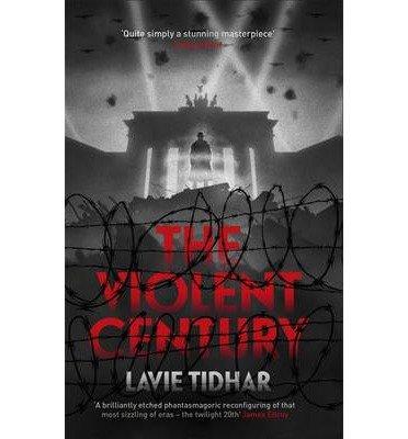 [(The Violent Century)] [ By (author) Lavie Tidhar ] [April, 2014]