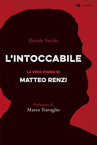 L'intoccabile: La vera storia di Matteo Renzi