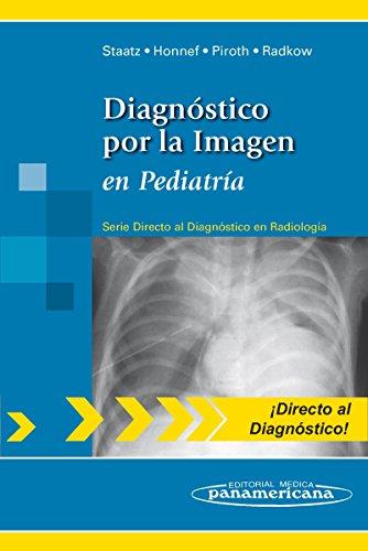 Diagnóstico por la Imagen en pediatría (Directo Al Diagnostico En Radiologia / Direct Diagnosis in Radiology) por Staatz Gundula