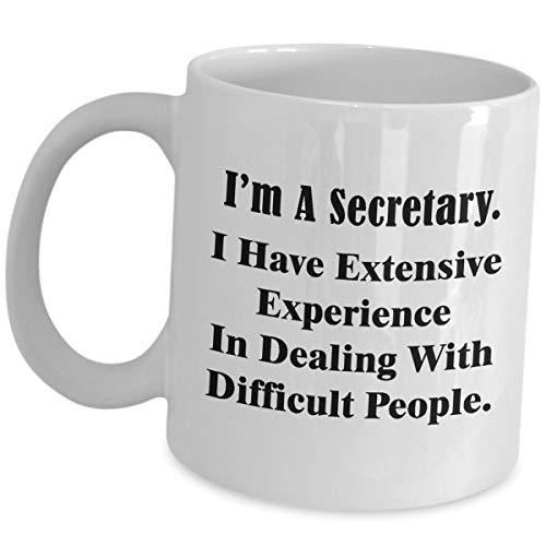Im A Secretary Coffee Mug Tea Cup - Gifts For Secretaries Personal Administrative Assistant PA Office Coworker Funny Cute Gag Gift Idea - Experience Dealing With Difficult People