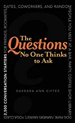 The Questions No One Thinks to Ask: 2,500 Conversation Starters for Friends, Roommates, Dates, Coworkers and Random People You Meet at ...