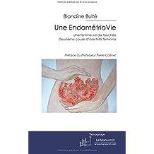Une EndométrioVie: Une femme sur dix touchée. Deuxième cause d'infertilité féminine