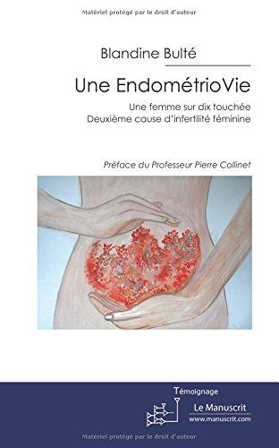 Une EndomtrioVie: Une femme sur dix touche. Deuxime cause dinfertilit fminine