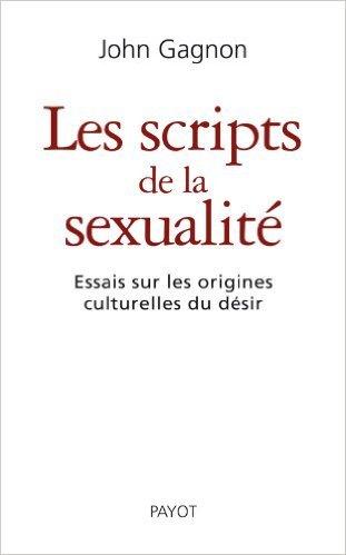 Les scripts de la sexualité : Essais sur les origines culturelles du désir de John Gagnon ,Alain Giami (Préface),Marie-Hélène Bourcier (Traduction) ( 9 avril 2008 )