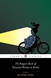 The Penguin Book of Victorian Women in Crime: The Great Female Detectives, Crooks, and Villainesses (Penguin Classics)