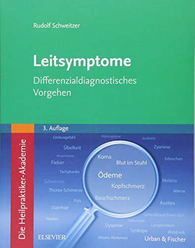 Die Heilpraktiker-Akademie. Leitsymptome: Differenzialdiagnostisches Vorgehen
